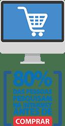 80% das pessoas pesquisam na internet antes de comprar